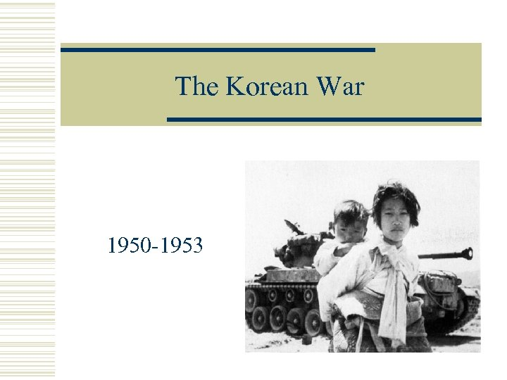 The Korean War 1950 -1953