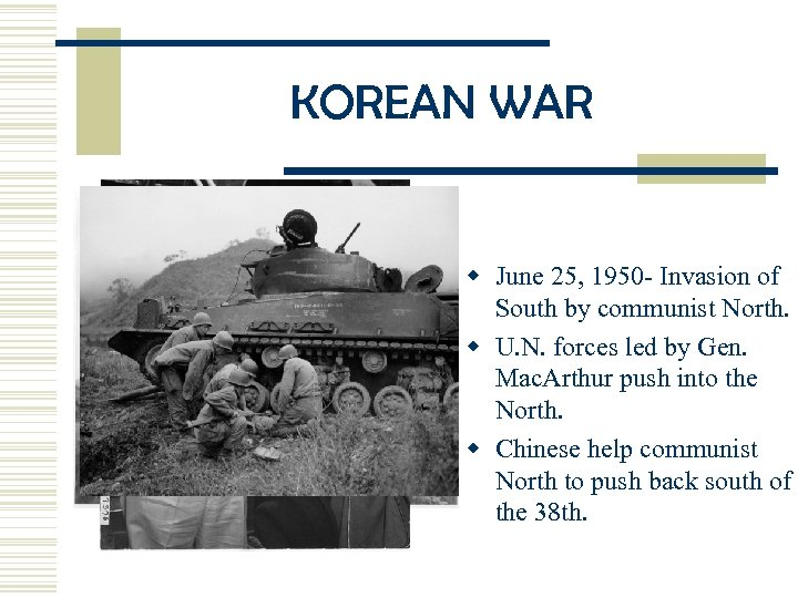 KOREAN WAR w June 25, 1950 - Invasion of South by communist North. w