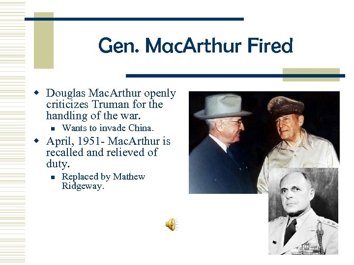 Gen. Mac. Arthur Fired w Douglas Mac. Arthur openly criticizes Truman for the handling