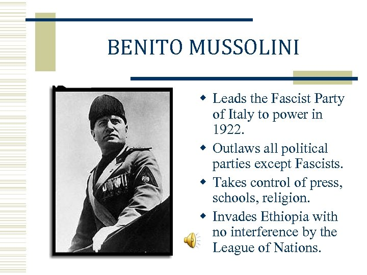 BENITO MUSSOLINI w Leads the Fascist Party of Italy to power in 1922. w