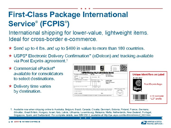 First-Class Package International Service® (FCPIS®) International shipping for lower-value, lightweight items. Ideal for cross-border