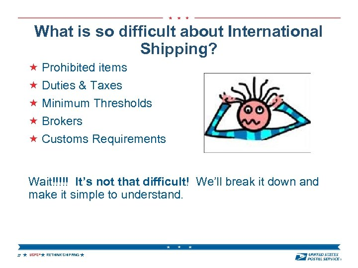 What is so difficult about International Shipping? Prohibited items Duties & Taxes Minimum Thresholds