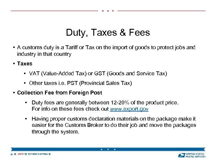 Duty, Taxes & Fees • A customs duty is a Tariff or Tax on