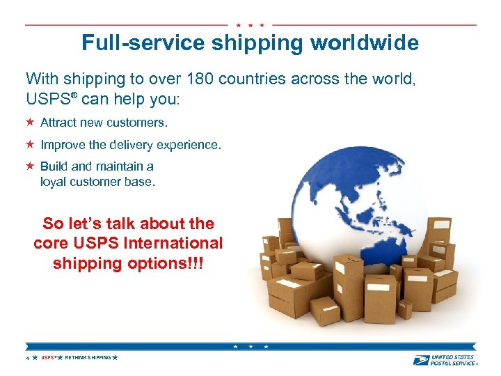 Full-service shipping worldwide With shipping to over 180 countries across the world, USPS® can
