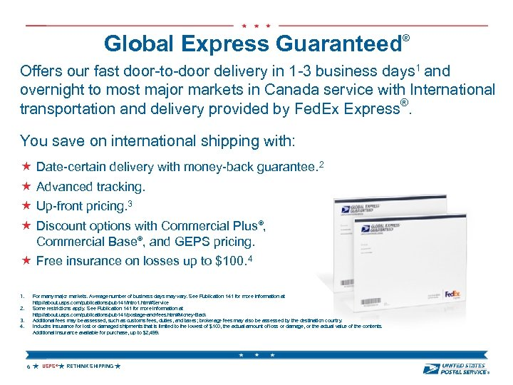 Global Express Guaranteed® Offers our fast door-to-door delivery in 1 -3 business days 1