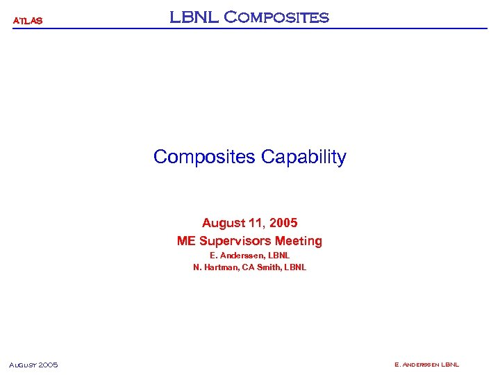 ATLAS LBNL Composites Capability August 11, 2005 ME Supervisors Meeting E. Anderssen, LBNL N.