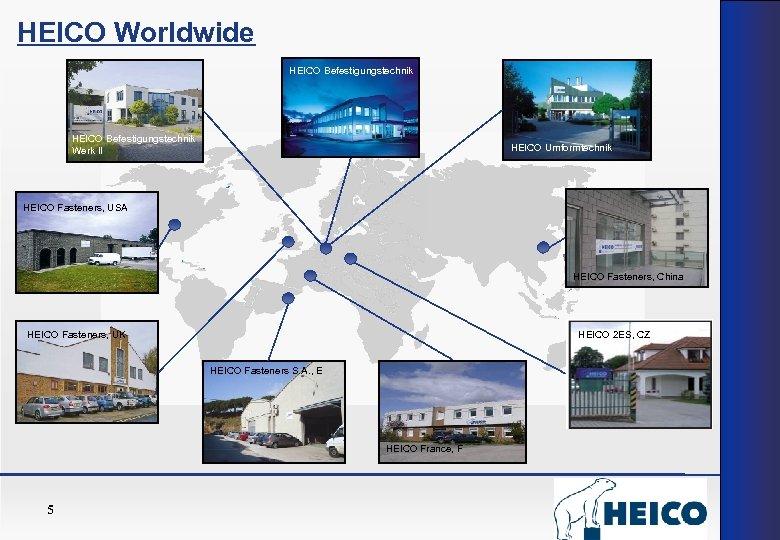 HEICO Worldwide HEICO Befestigungstechnik Werk II HEICO Umformtechnik HEICO Fasteners, USA HEICO Fasteners, China