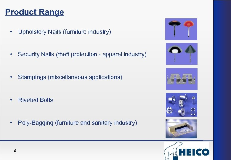 Product Range • Upholstery Nails (furniture industry) • Security Nails (theft protection - apparel