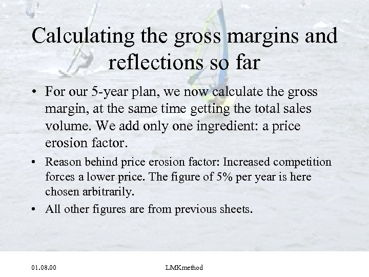 Calculating the gross margins and reflections so far • For our 5 -year plan,