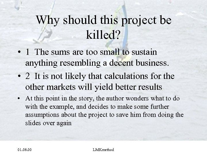 Why should this project be killed? • 1 The sums are too small to