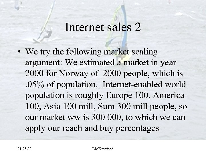 Internet sales 2 • We try the following market scaling argument: We estimated a