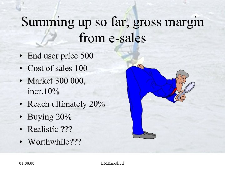 Summing up so far, gross margin from e-sales • End user price 500 •