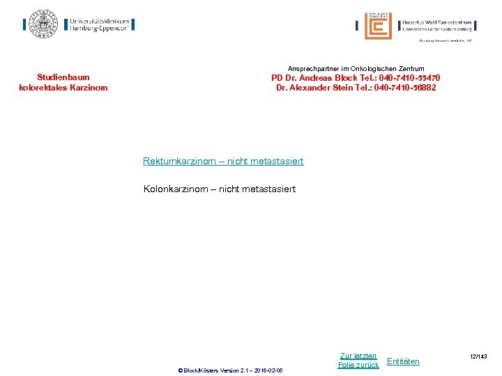 Ansprechpartner im Onkologischen Zentrum Studienbaum kolorektales Karzinom PD Dr. Andreas Block Tel. : 040