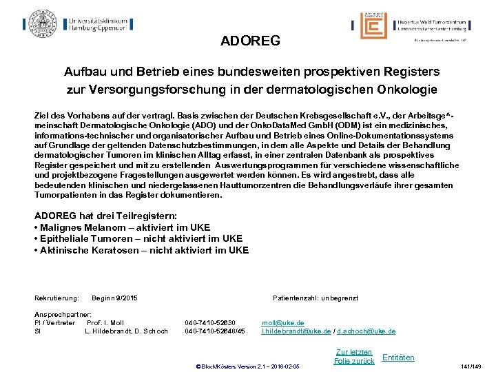 ADOREG Aufbau und Betrieb eines bundesweiten prospektiven Registers zur Versorgungsforschung in dermatologischen Onkologie Ziel
