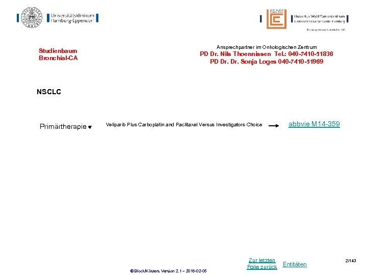 Studienbaum Bronchial-CA Ansprechpartner im Onkologischen Zentrum PD Dr. Nils Thoennissen Tel. : 040 -7410
