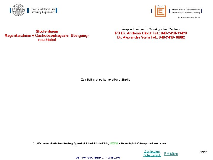 Studienbaum Magenkarzinom + Gastroösophagealer Übergang resektabel Ansprechpartner im Onkologischen Zentrum PD Dr. Andreas Block