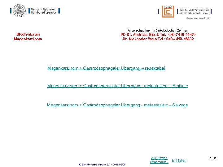 Ansprechpartner im Onkologischen Zentrum Studienbaum Magenkarzinom PD Dr. Andreas Block Tel. : 040 -7410