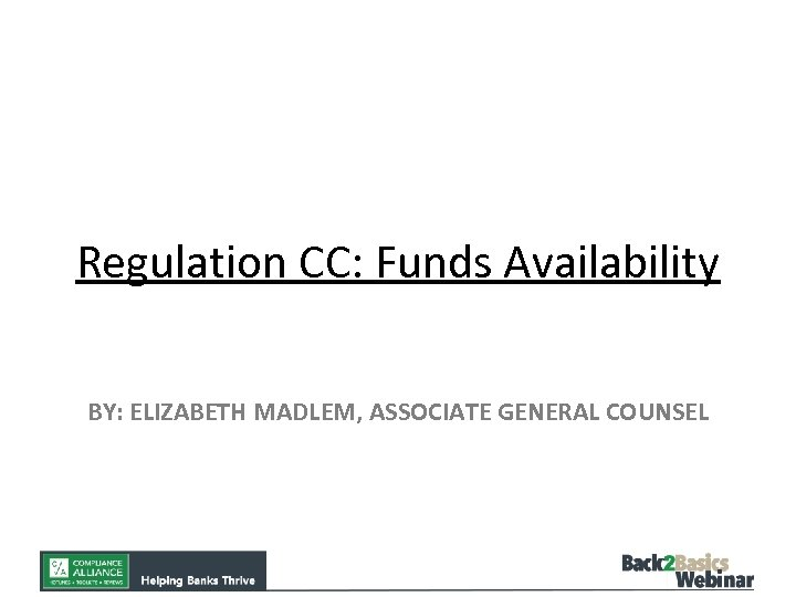 Regulation CC: Funds Availability BY: ELIZABETH MADLEM, ASSOCIATE GENERAL COUNSEL