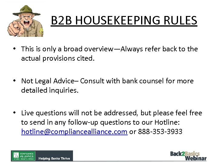 B 2 B HOUSEKEEPING RULES • This is only a broad overview—Always refer back