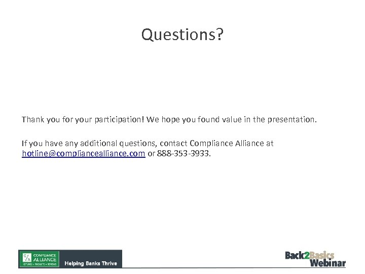 Questions? Thank you for your participation! We hope you found value in the presentation.