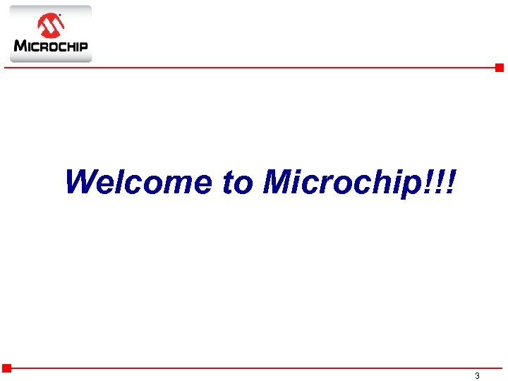 Welcome to Microchip!!! 3