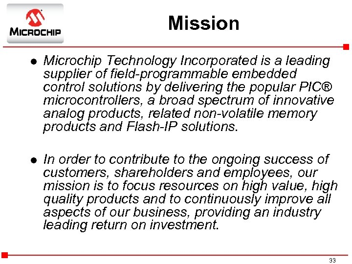 Mission l Microchip Technology Incorporated is a leading supplier of field-programmable embedded control solutions