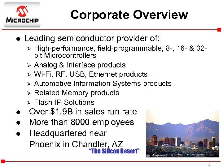 Corporate Overview l Leading semiconductor provider of: Ø Ø Ø l l l High-performance,