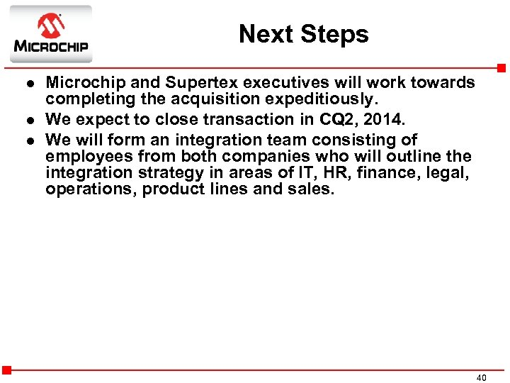 Next Steps l l l Microchip and Supertex executives will work towards completing the