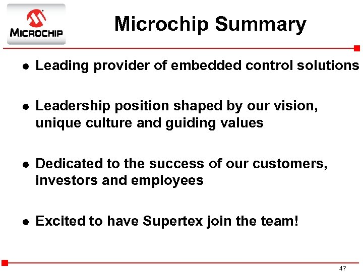 Microchip Summary l Leading provider of embedded control solutions l Leadership position shaped by