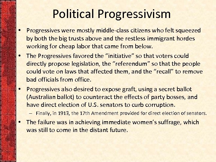 Political Progressivism • Progressives were mostly middle-class citizens who felt squeezed by both the