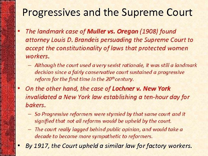 Progressives and the Supreme Court • The landmark case of Muller vs. Oregon (1908)