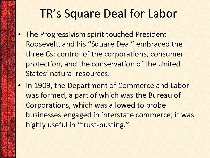 TR's Square Deal for Labor • The Progressivism spirit touched President Roosevelt, and his