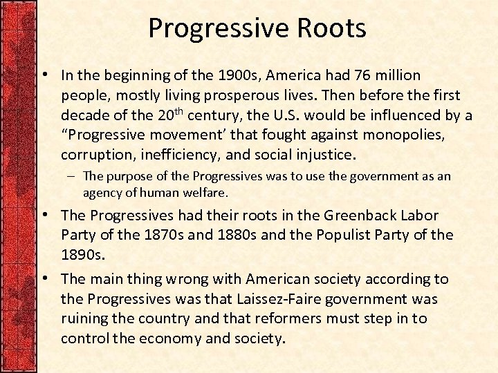 Progressive Roots • In the beginning of the 1900 s, America had 76 million