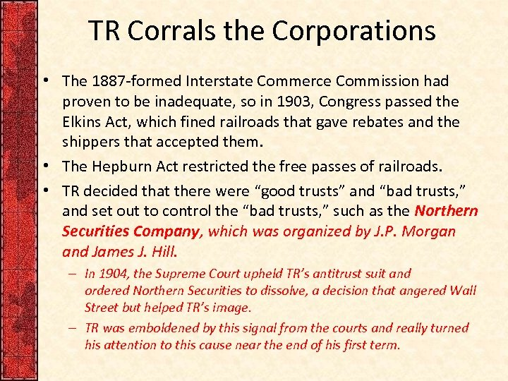 TR Corrals the Corporations • The 1887 -formed Interstate Commerce Commission had proven to