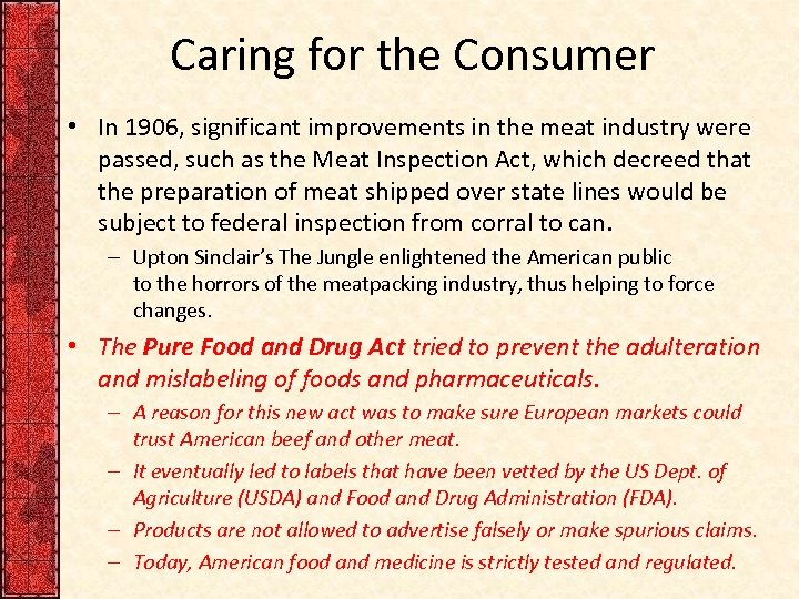 Caring for the Consumer • In 1906, significant improvements in the meat industry were
