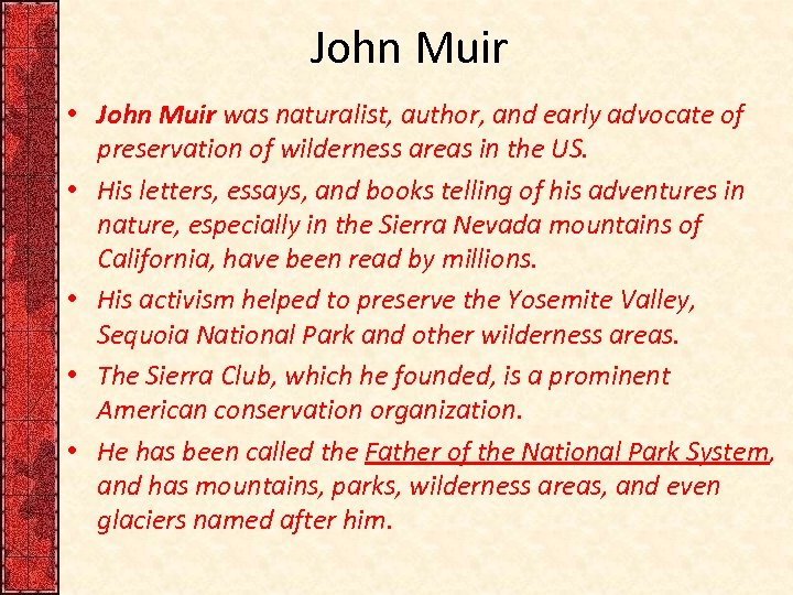 John Muir • John Muir was naturalist, author, and early advocate of preservation of