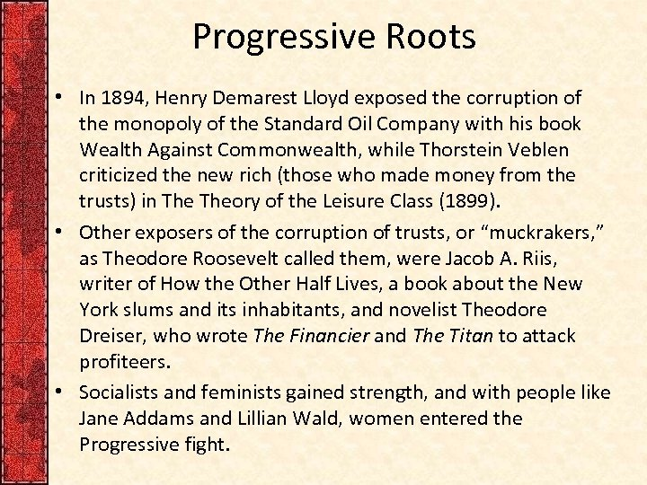 Progressive Roots • In 1894, Henry Demarest Lloyd exposed the corruption of the monopoly