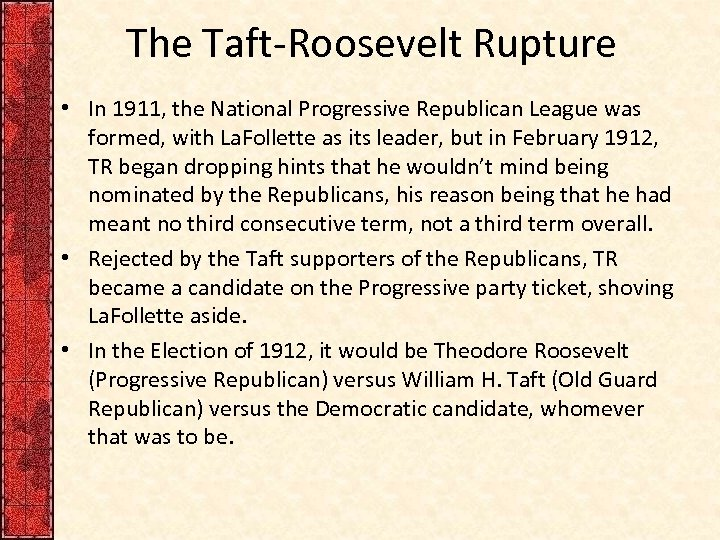 The Taft-Roosevelt Rupture • In 1911, the National Progressive Republican League was formed, with