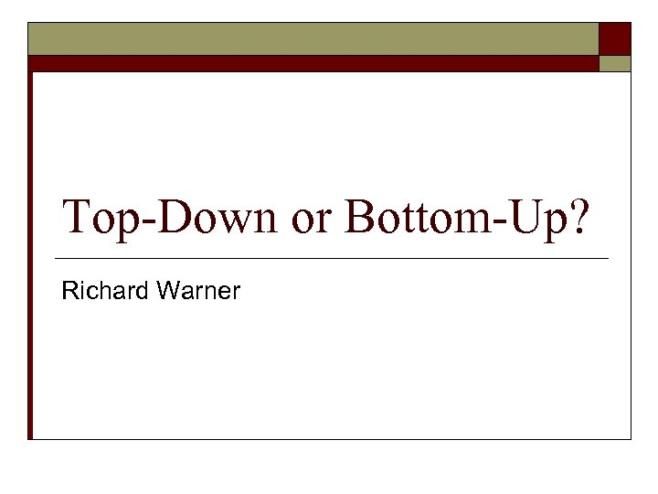 Top-Down or Bottom-Up? Richard Warner