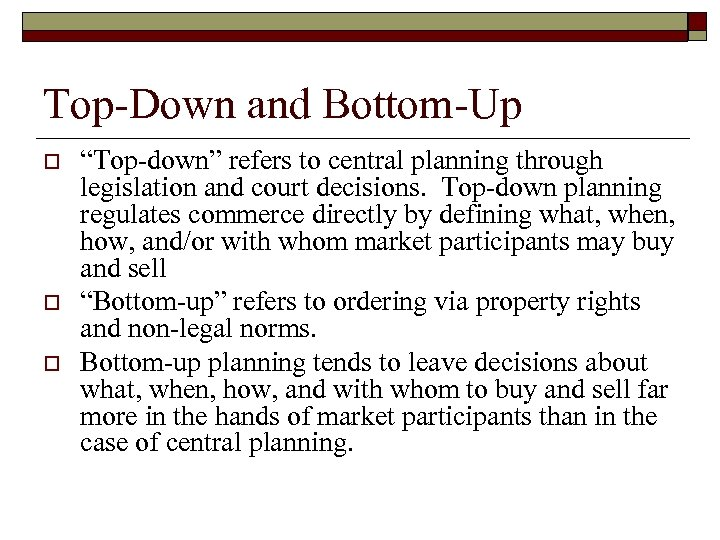 "Top-Down and Bottom-Up o o o ""Top-down"" refers to central planning through legislation and"