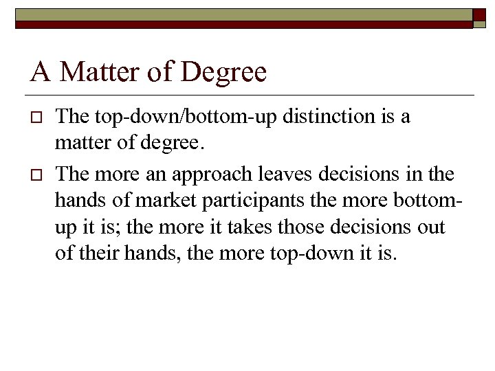 A Matter of Degree o o The top-down/bottom-up distinction is a matter of degree.