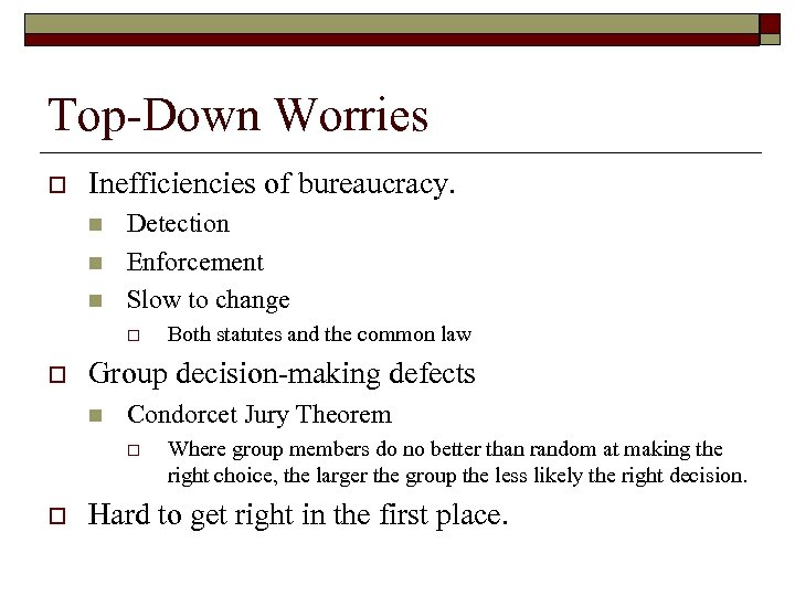 Top-Down Worries o Inefficiencies of bureaucracy. n n n Detection Enforcement Slow to change