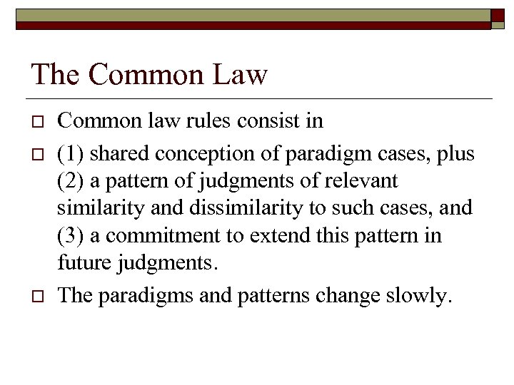 The Common Law o o o Common law rules consist in (1) shared conception