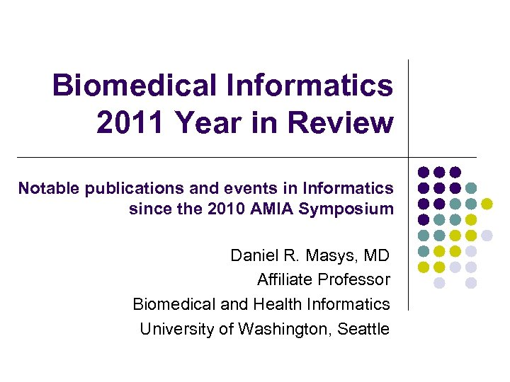 Biomedical Informatics 2011 Year in Review Notable publications and events in Informatics since the
