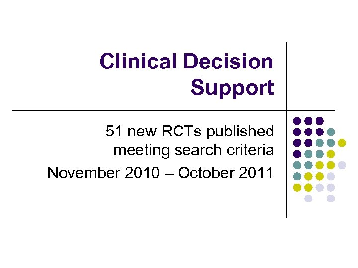 Clinical Decision Support 51 new RCTs published meeting search criteria November 2010 – October