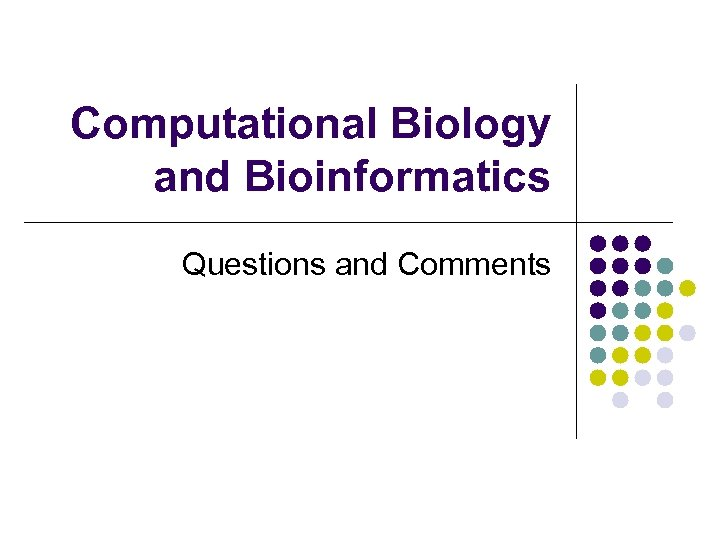 Computational Biology and Bioinformatics Questions and Comments
