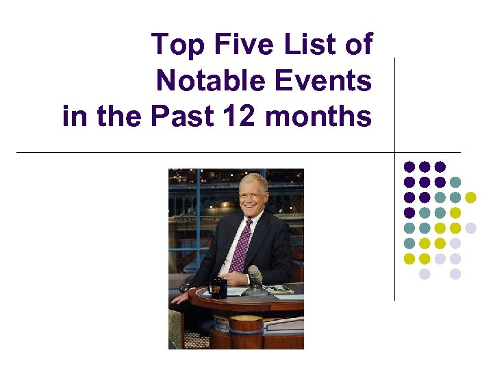 Top Five List of Notable Events in the Past 12 months
