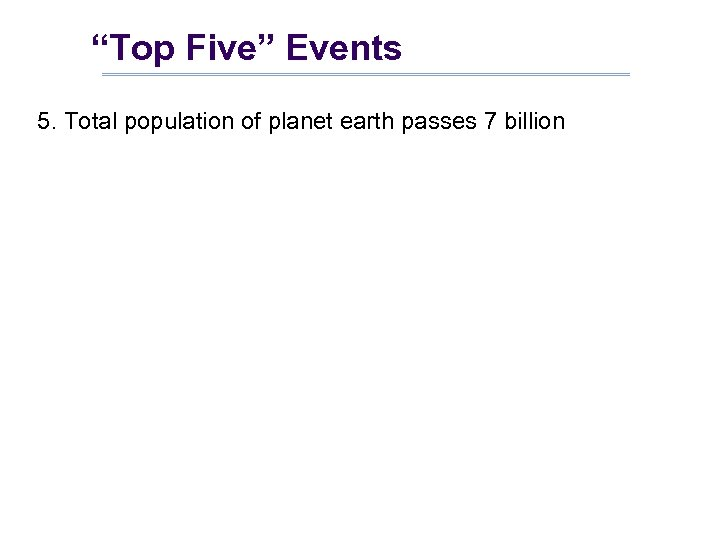 """Top Five"" Events 5. Total population of planet earth passes 7 billion"