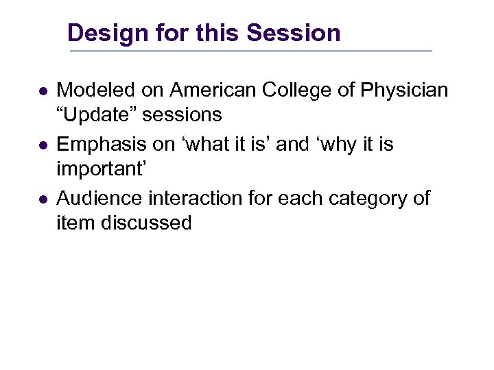 "Design for this Session l l l Modeled on American College of Physician ""Update"""