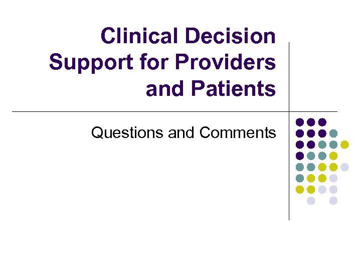 Clinical Decision Support for Providers and Patients Questions and Comments